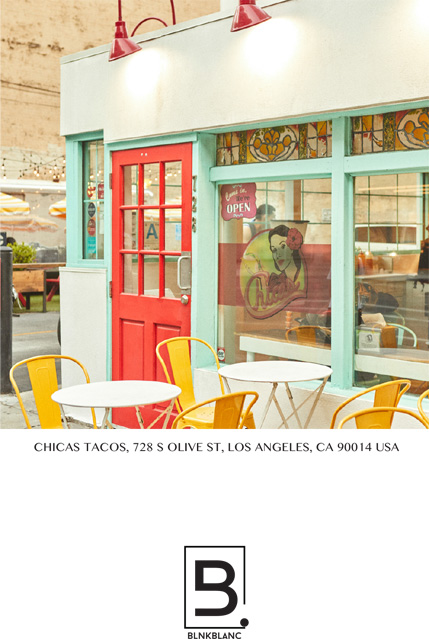 CHICAS TACOS, 728 S OLIVE, LOS ANGELES, CA 90014 USA, BLANKBLANC