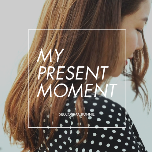 MY PRESENT MOMENT SUECOMMABONNIE